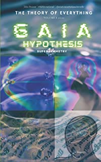 The Theory of Everything Volume I: Gaia Hypothesis Supersymmetry