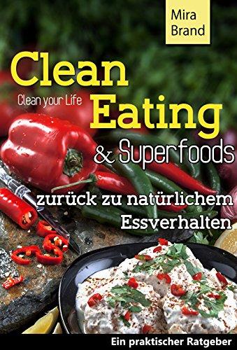 Clean Eating & Superfoods: Zurück zu natürlichem Essverhalten (Diät, Schlank und Gesund, Rezepte Clean Food zum abnehmen) (German Edition)
