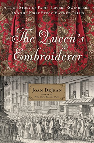 The Queen s Embroiderer: A True Story of Paris, Lovers, Swindlers, and the First Stock Market Crisis (English Edition)