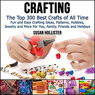 Crafting: The Top 300 Best Crafts: Fun and Easy Crafting Ideas, Patterns, Hobbies, Jewelry, and More for You, Family, Friends, and Holidays cover art
