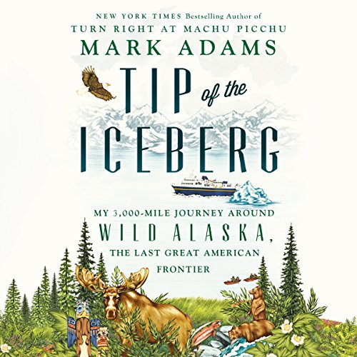 Tip of the Iceberg     My 3,000-Mile Journey Around Wild Alaska, the Last Great American Frontier              By:                                                                                                                                 Mark Adams                               Narrated by:                                                                                                                                 Mark Adams                      Length: 9 hrs and 12 mins     63 ratings     Overall 4.1