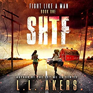 Fight like a Man: A Post Apocalyptic Thriller     The SHTF Series, Book 1              Written by:                                                                                                                                 L. L. Akers                               Narrated by:                                                                                                                                 Kevin Pierce                      Length: 6 hrs and 19 mins     4 ratings     Overall 4.5