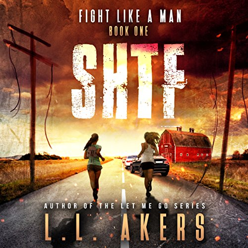 Fight like a Man: A Post Apocalyptic Thriller     The SHTF Series, Book 1              By:                                                                                                                                 L. L. Akers                               Narrated by:                                                                                                                                 Kevin Pierce                      Length: 6 hrs and 19 mins     983 ratings     Overall 4.4