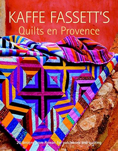 Fassett, K: Kaffe Fassett's Quilts en Provence: 20 Designs f: Twenty Designs from Rowan for Patchwork and Quilting