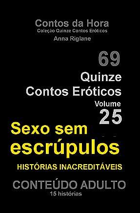 Quinze Contos Eroticos 25 Sexo sem escrúpulos... histórias inacreditáveis (Coleção Quinze Contos Eróticos)