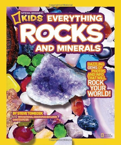National Geographic Kids Everything Rocks and Minerals Dazzling gems of photos and info that will rock your world by Tomecek, Steve [National Geographic Children's Books,2011] (Library Binding)