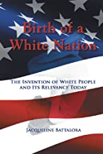 Birth of a White Nation: The Invention of White People and Its Relevance Today PDF