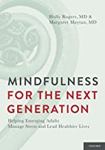 Mindfulness for the Next Generation: Helping Emerging Adults Manage Stress and Lead Healthier Lives