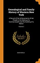 Genealogical and Family History of Western New York: A Record of the Achievements of Her People in the Making of a Commonw...