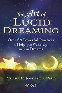 The Art of Lucid Dreaming: Over 60 Powerful Practices to Hel