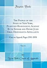 The People of the State of New York, Plaintiff-Respondent, Against Ruth Snyder and Henry Judd Gray, Defendants-Appellants, Vol. 6: Case on Appeal; Pages 2501-2850 (Classic Reprint)