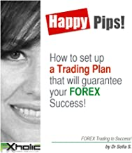 HAPPY PIPS! How to setup a Trading Plan that will guarantee your FOREX Success!: FOREX Trading to Success!