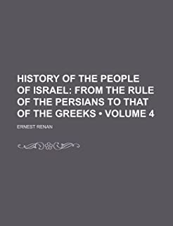History of the People of Israel (Volume 4); From the Rule of the Persians to That of the Greeks