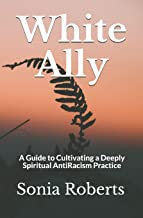 White Ally: A Guide to Cultivating a Deeply Spiritual AntiRacism Practice