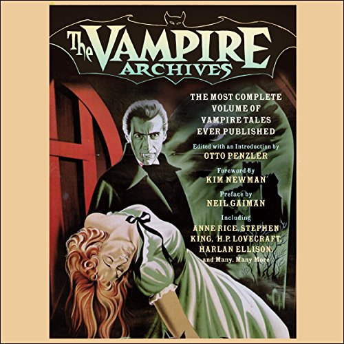 The Vampire Archives     The Most Complete Volume of Vampire Tales Ever Published              Written by:                                                                                                                                 Otto Penzler (editor),                                                                                        Kim Newman (foreword),                                                                                        Neil Gaiman (preface),                   and others                          Narrated by:                                                                                                                                 Scott Brick,                                                                                        Jonathan Cowley,                                                                                        Erik Davies                      Length: 61 hrs and 40 mins     Not rated yet     Overall 0.0