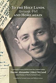 To the Holy Lands, through Hell and Home Again: (Black & White Interior) A personal account of WWII from New Zealand Soldi...