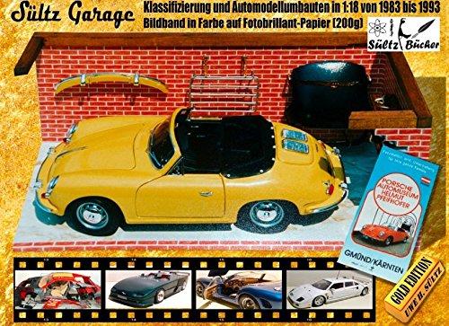 Sültz Garage - Klassifizierung und Automodellumbauten in 1:18 von 1983 bis 1993: Bildband in Farbe auf Fotobrillant-Papier (200g)