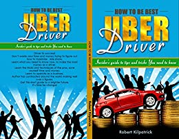 Amazon Com How To Be Best Uber Driver Insiders Guide To Tips And Tricks You Need To Know How To Be An Uber Driver Lyft Driver How Much Do Uber Drivers Make Ebook