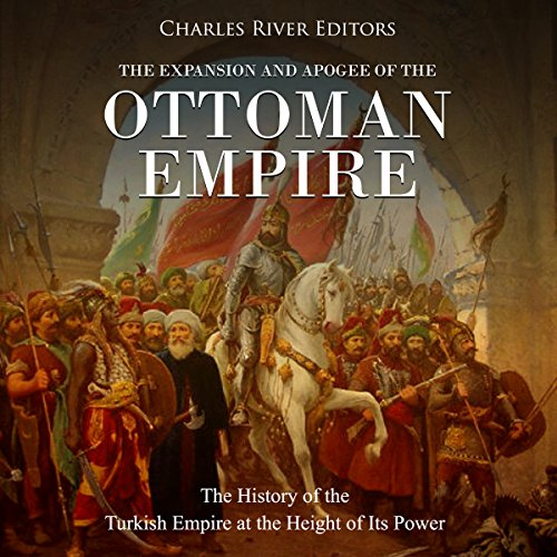 The Expansion and Apogee of the Ottoman Empire audiobook cover art