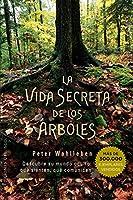 La vida secreta de los árboles / The Hidden Life of Trees: Descubre Su Mundo Oculto: Que Sienten, Que Comunican (Espiritualidad Y Vida Interior)