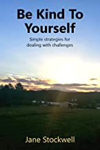 Be Kind to Yourself: Simple strategies for dealing with challenges