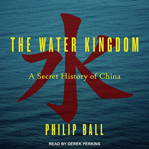 The Water Kingdom     A Secret History of China              By:                                                                                                                                 Philip Ball                               Narrated by:                                                                                                                                 Derek Perkins                      Length: 12 hrs and 56 mins     1 rating     Overall 3.0