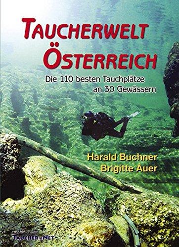 Taucherwelt Österreich: Die 110 besten Tauchplätze an 30 Gewässern