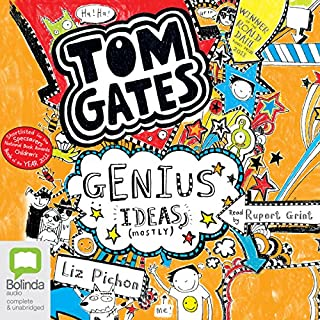 Genius Ideas (Mostly)     Tom Gates, Book 4              By:                                                                                                                                 Liz Pichon                               Narrated by:                                                                                                                                 Rupert Grint                      Length: 2 hrs and 4 mins     54 ratings     Overall 4.5