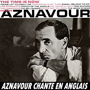 The Time Is Now - Aznavour Chante En Anglais