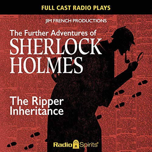 The Further Adventures of Sherlock Holmes: Ripper Inheritance Audiobook By Jim French, Original Radio Broadcast cover art