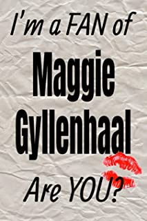 I'm a FAN of Maggie Gyllenhaal Are YOU? creative writing lined journal: Promoting fandom and creativity through journaling…one day at a time (Actors series)