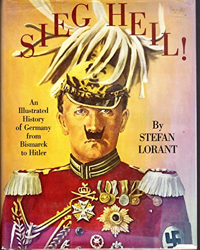 Sieg Heil! =: Hail to victory : an illustrated history of Germany from Bismarck to Hitler