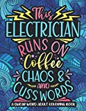 Runs On Coffee, Chaos And Cuss Words: Electrician Swearing Coloring Book For Adults, Funny Electrician Gag Gift Idea For Women, Men