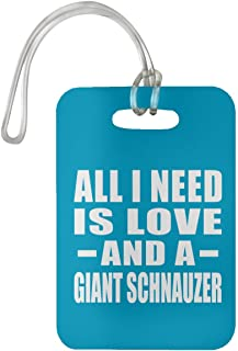 All I Need is Love and A Giant Schnauzer - Luggage Tag Bag-gage Suitcase Tag Durable - Dog Cat Owner Lover Memorial Turquoise Birthday Anniversary Valentine's Day Easter