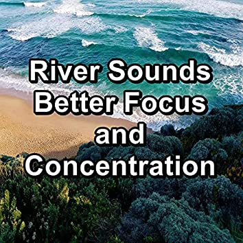 River Sounds Better Focus and Concentration
