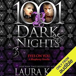 Eyes on You     A Blasphemy Novella - 1001 Dark Nights              Autor:                                                                                                                                 Laura Kaye                               Sprecher:                                                                                                                                 Seraphine Valentine                      Spieldauer: 3 Std. und 29 Min.     2 Bewertungen     Gesamt 4,0