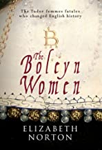 The Boleyn Women: The Tudor Femmes Fatals Who Changed English History