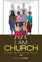 I Am Church: Converting Passion into Praise