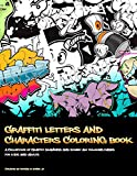 Graffiti Letters and Characters Coloring book: best street art coloring books for grownups & kids who love...