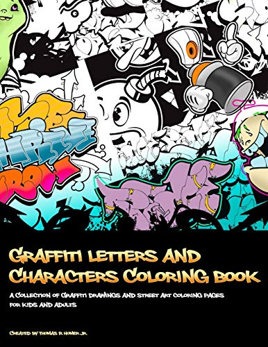 Graffiti Letters and Characters Coloring book: best street art coloring books for grownups & kids who love graffiti   perfect for graffiti artists & amateur artist alike (coloring books for artists)