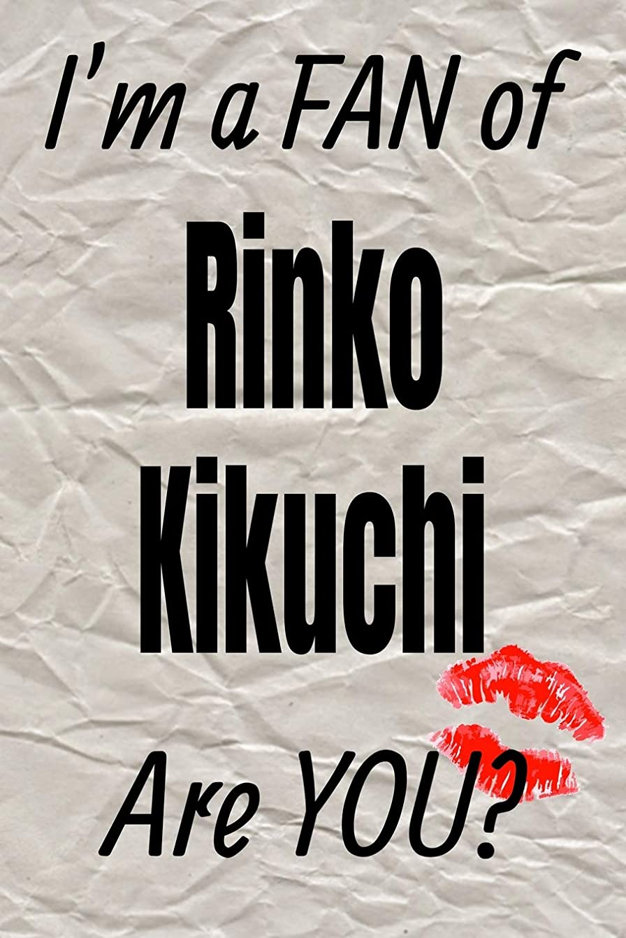 I'm a FAN of Rinko Kikuchi Are YOU? creative writing lined journal: Promoting fandom and creativity through journaling…one day at a time (Actors series)