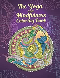 The Yoga and Mindfulness Coloring Book: Achieve Inner Peace through Art Therapy (Yoga Poses, Meditation, Mandalas)