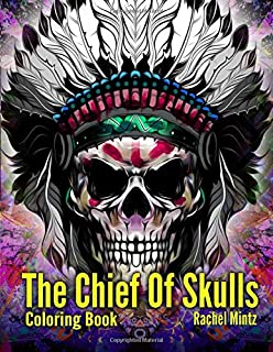 The Chief Of Skulls - Coloring Book: 30 Skulls With Native American Indian War Bonnets Headdress Patterns For Adults & Teenagers