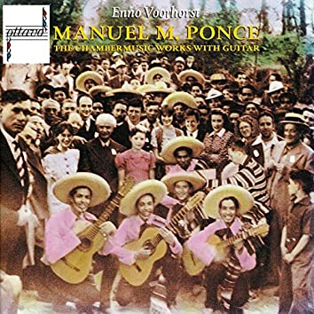 Manuel Maria Ponce: The Chambermusic Works with Guitar