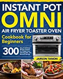 Instant Pot Omni Air Fryer Toaster Oven Cookbook for Beginners: 300 Effortless Air Fryer Toaster Oven Recipes...