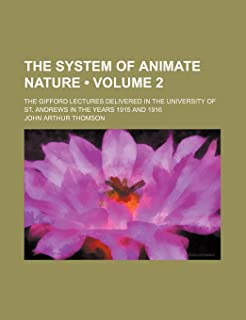 The System of Animate Nature (Volume 2); The Gifford Lectures Delivered in the University of St. Andrews in the Years 1915...