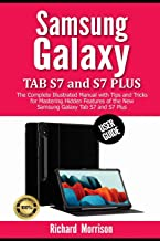Samsung Galaxy Tab S7 and S7 Plus User Guide: The Complete Illustrated Manual with Tips and Tricks for Mastering Hidden Fe...