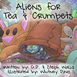 Aliens for Tea and Crumpets: A Story of a Girl, a Tea Party, and an Alien Invasion