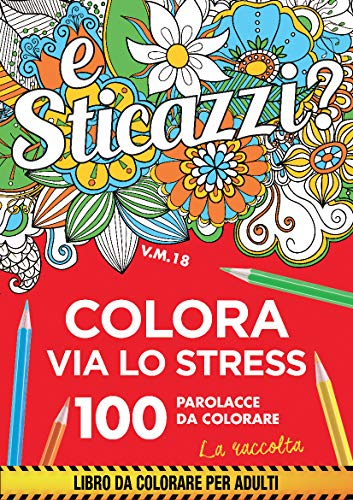 Sticazzi. Colora via lo stress. 100 parolacce da colorare. La raccolta