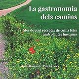 La Gastronomia Dels Camins: Més de cent receptes de cuina fetes amb plantes boscanes: 4 (QuèViures)